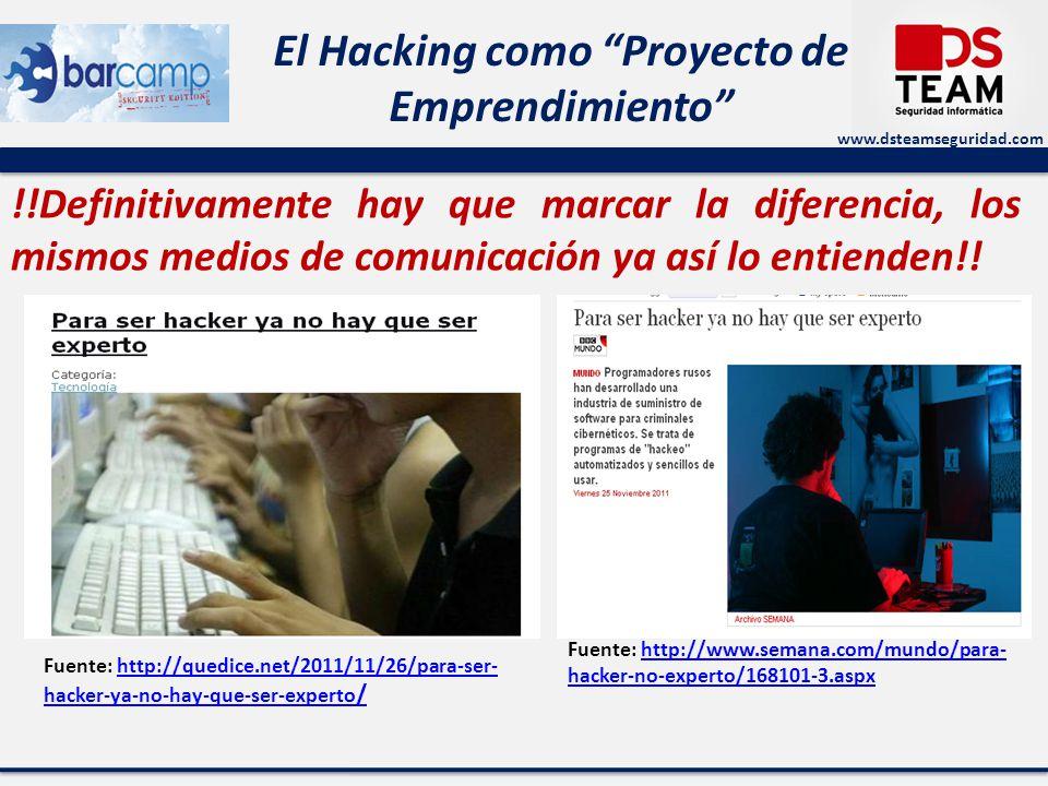 www.dsteamseguridad.com El Hacking como Proyecto de Emprendimiento Componentes de un proyecto empresarial de Hacking: Para montar empresa, se necesita tener o acoplarse a lo que se necesita para ser un emprendedor, un emprendedor en el área del Hacking y la seguridad debería de tener: Paciencia Dedicación, muchísima de dedicación Compromiso Conocer el mercado y las necesidades de los clientes Formación técnica, gerencial y en empresarismo Visión Vendedor Líder Trabajo en equipo y orientación por un equipo multidisciplinario