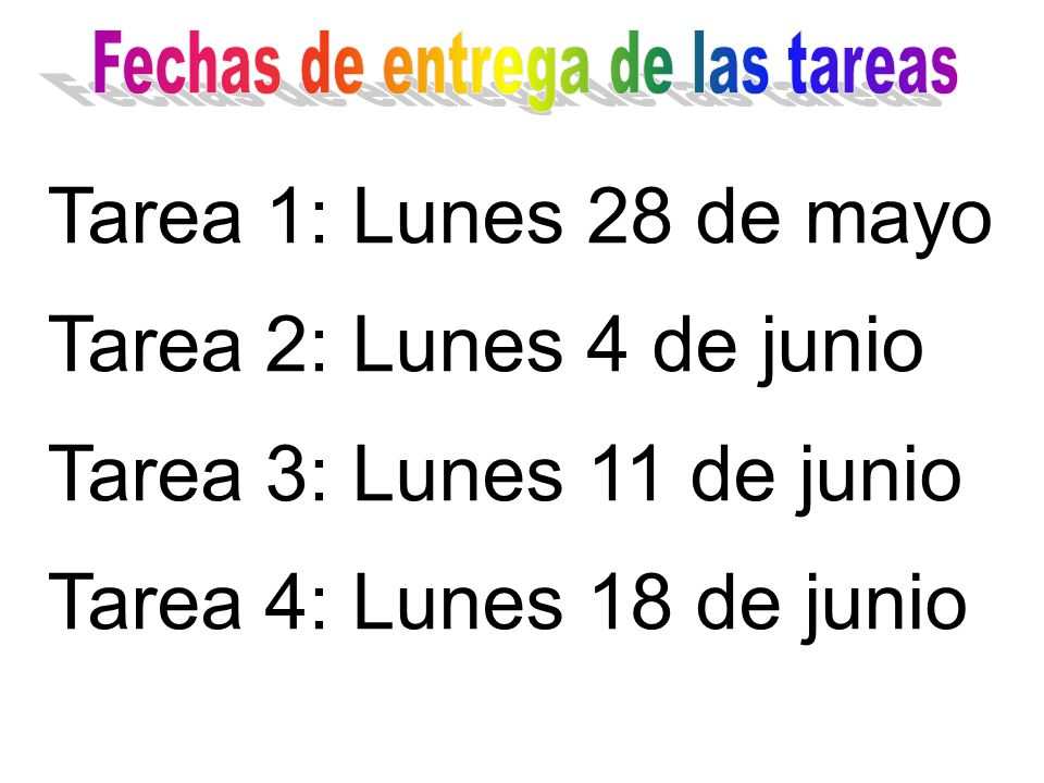 Tarea 1: Lunes 28 de mayo Tarea 2: Lunes 4 de junio Tarea 3: Lunes 11 de junio Tarea 4: Lunes 18 de junio