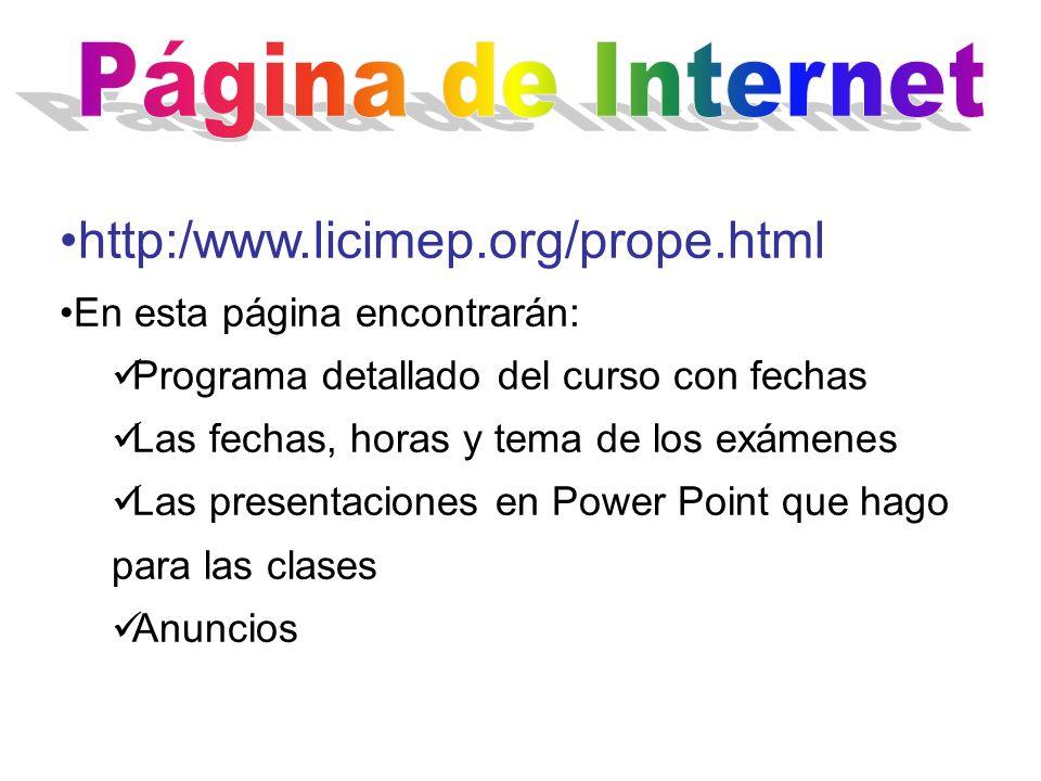 http:/www.licimep.org/prope.html En esta página encontrarán: Programa detallado del curso con fechas Las fechas, horas y tema de los exámenes Las presentaciones en Power Point que hago para las clases Anuncios