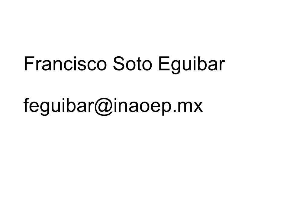 Francisco Soto Eguibar feguibar@inaoep.mx