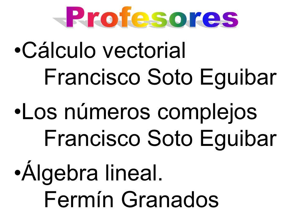Cálculo vectorial Francisco Soto Eguibar Los números complejos Francisco Soto Eguibar Álgebra lineal. Fermín Granados