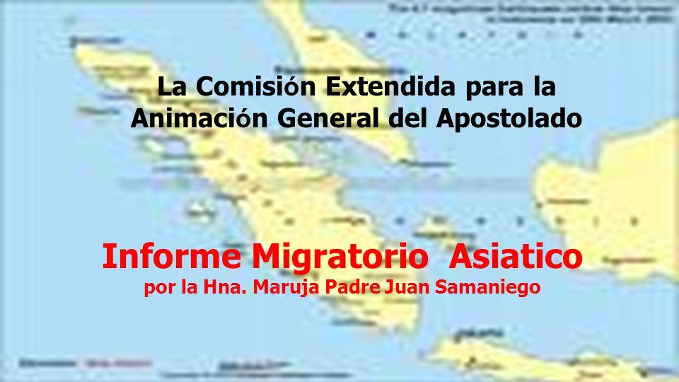La Comisi ó n Extendida para la Animaci ó n General del Apostolado Informe Migratorio Asiatico por la Hna.