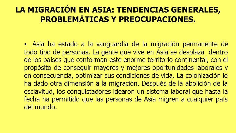LA MIGRACI Ó N EN ASIA: TENDENCIAS GENERALES, PROBLEM Á TICAS Y PREOCUPACIONES.
