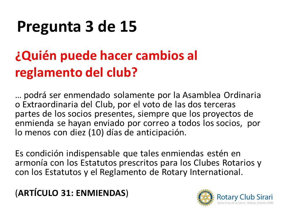 Pregunta 3 de 15 ¿Quién puede hacer cambios al reglamento del club? … podrá ser enmendado solamente por la Asamblea Ordinaria o Extraordinaria del Clu