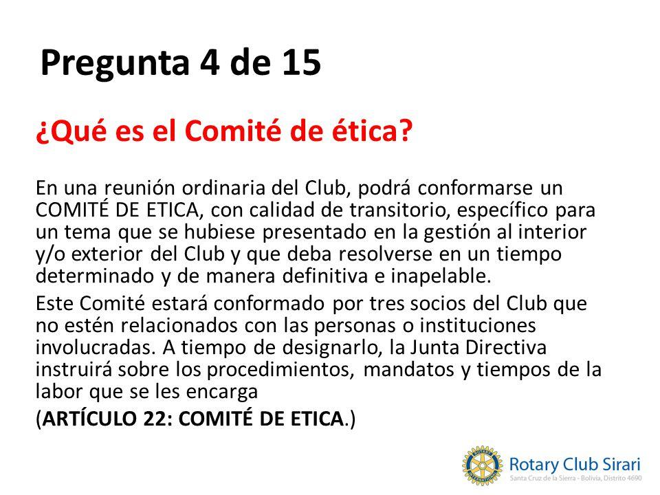 Pregunta 4 de 15 ¿Qué es el Comité de ética.