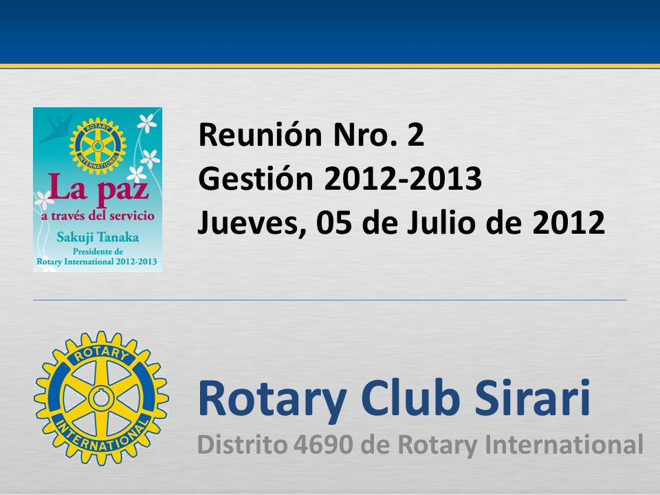 Reunión Nro. 2 Gestión 2012-2013 Jueves, 05 de Julio de 2012 Rotary Club Sirari Distrito 4690 de Rotary International