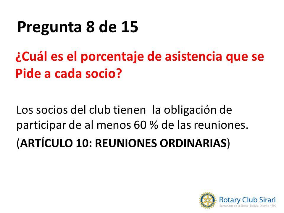 Pregunta 8 de 15 ¿Cuál es el porcentaje de asistencia que se Pide a cada socio? Los socios del club tienen la obligación de participar de al menos 60