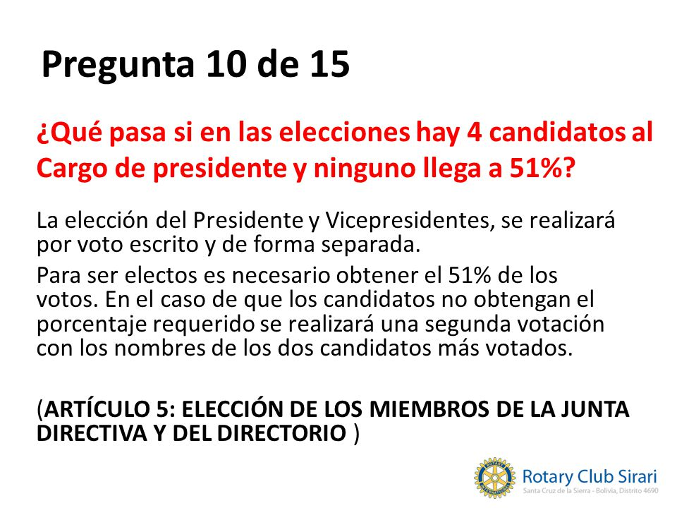 Pregunta 10 de 15 ¿Qué pasa si en las elecciones hay 4 candidatos al Cargo de presidente y ninguno llega a 51%? La elección del Presidente y Vicepresi