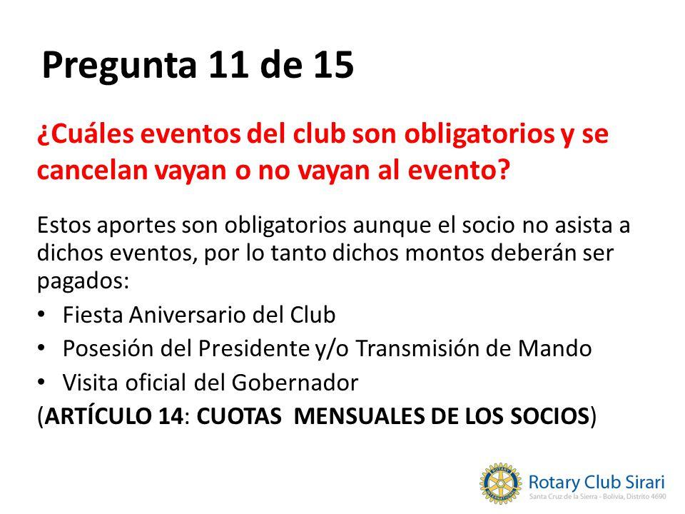 Pregunta 11 de 15 ¿Cuáles eventos del club son obligatorios y se cancelan vayan o no vayan al evento? Estos aportes son obligatorios aunque el socio n