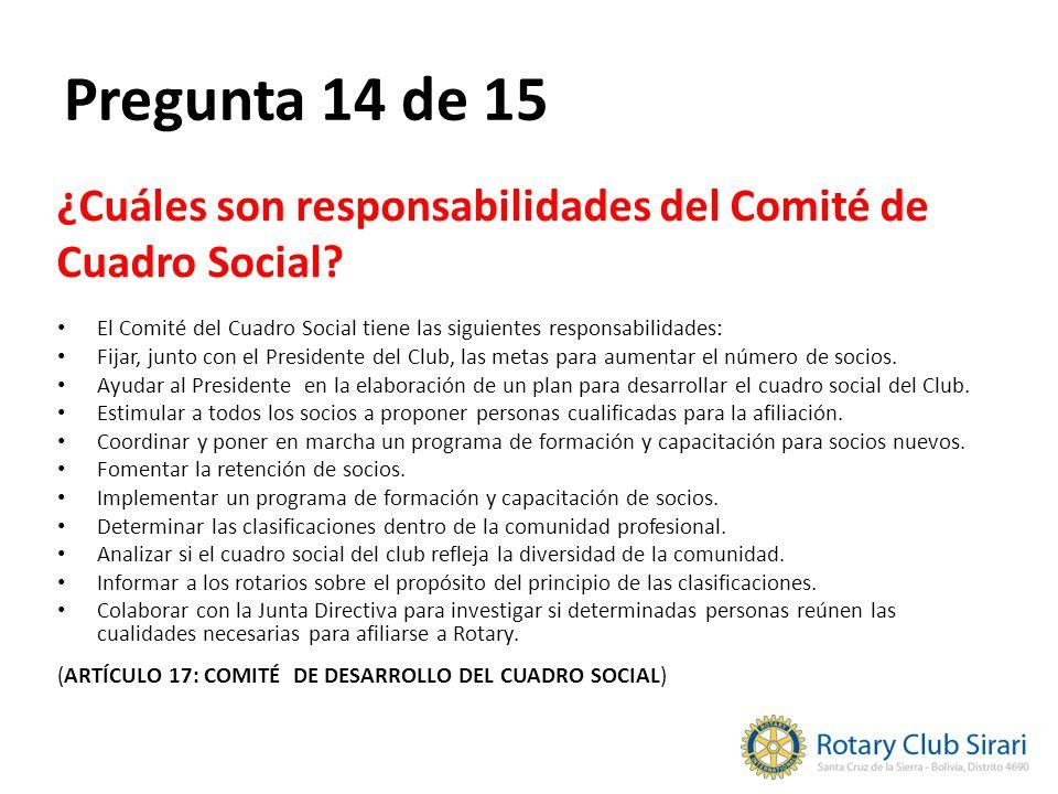 Pregunta 14 de 15 ¿Cuáles son responsabilidades del Comité de Cuadro Social? El Comité del Cuadro Social tiene las siguientes responsabilidades: Fijar
