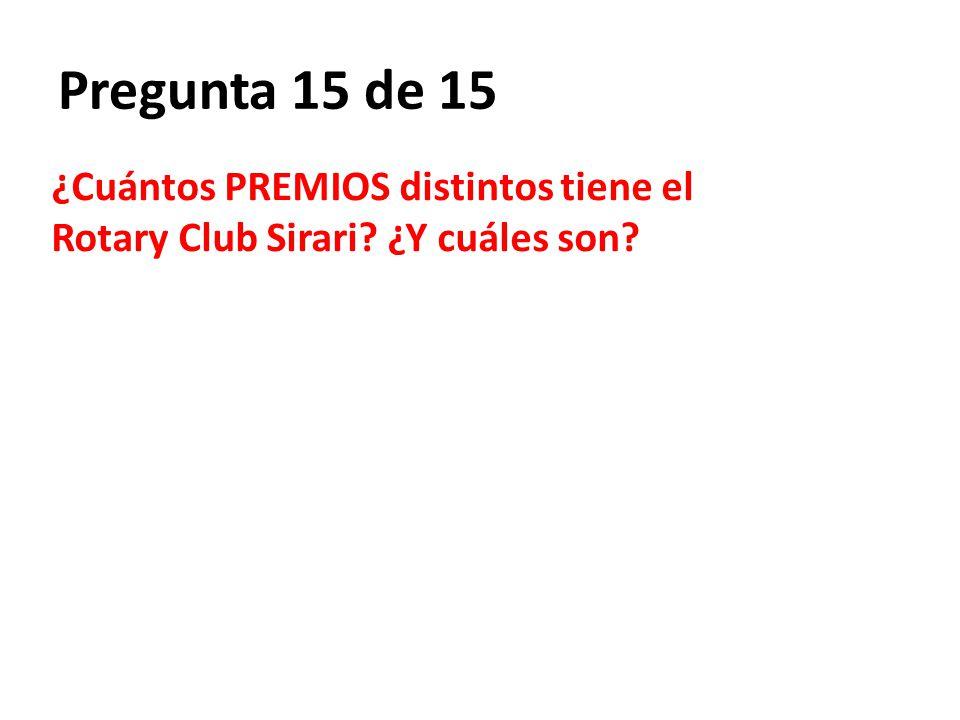 Pregunta 15 de 15 ¿Cuántos PREMIOS distintos tiene el Rotary Club Sirari? ¿Y cuáles son?