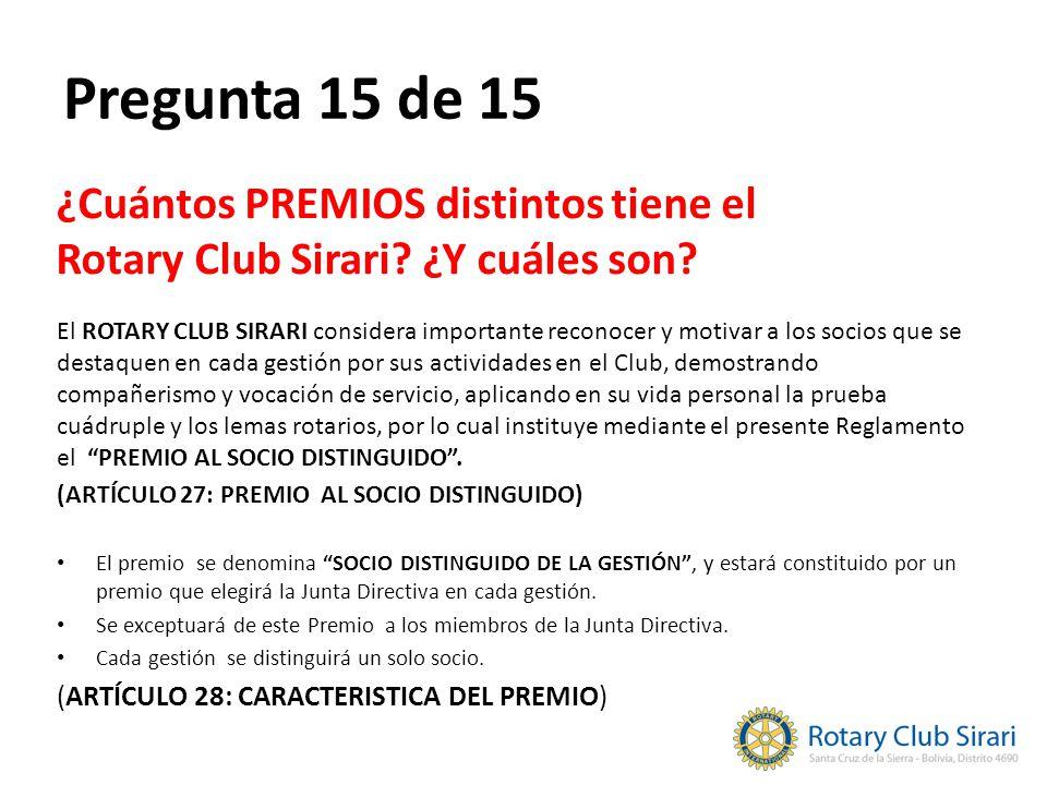 Pregunta 15 de 15 ¿Cuántos PREMIOS distintos tiene el Rotary Club Sirari? ¿Y cuáles son? El ROTARY CLUB SIRARI considera importante reconocer y motiva