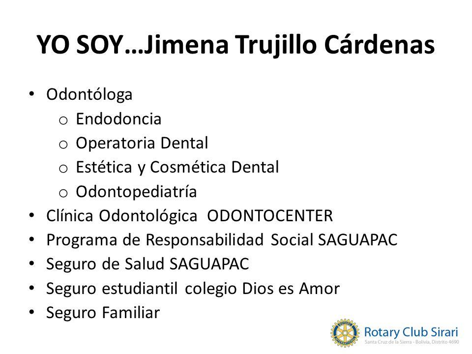 YO SOY…Jimena Trujillo Cárdenas Odontóloga o Endodoncia o Operatoria Dental o Estética y Cosmética Dental o Odontopediatría Clínica Odontológica ODONTOCENTER Programa de Responsabilidad Social SAGUAPAC Seguro de Salud SAGUAPAC Seguro estudiantil colegio Dios es Amor Seguro Familiar