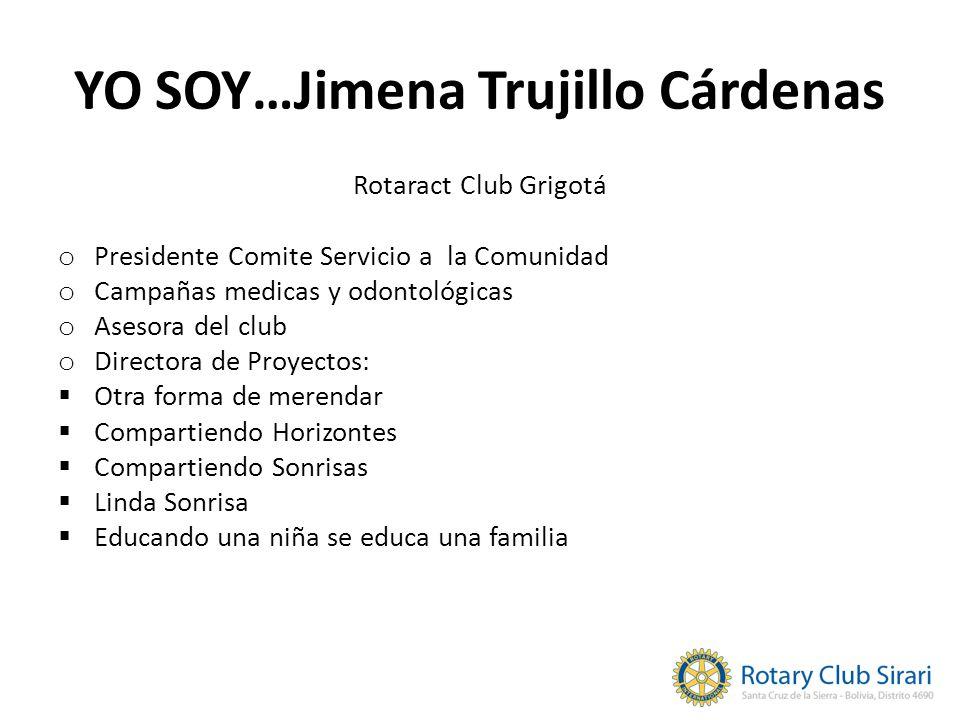 YO SOY…Jimena Trujillo Cárdenas Rotaract Club Grigotá o Presidente Comite Servicio a la Comunidad o Campañas medicas y odontológicas o Asesora del clu
