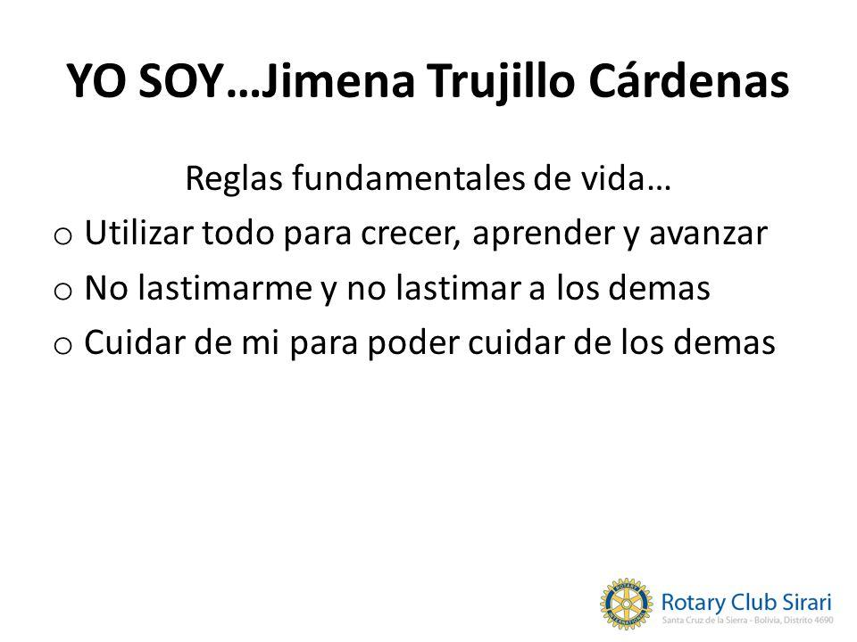 YO SOY…Jimena Trujillo Cárdenas Reglas fundamentales de vida… o Utilizar todo para crecer, aprender y avanzar o No lastimarme y no lastimar a los demas o Cuidar de mi para poder cuidar de los demas