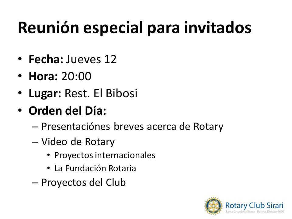 Reunión especial para invitados Fecha: Jueves 12 Hora: 20:00 Lugar: Rest. El Bibosi Orden del Día: – Presentaciónes breves acerca de Rotary – Video de