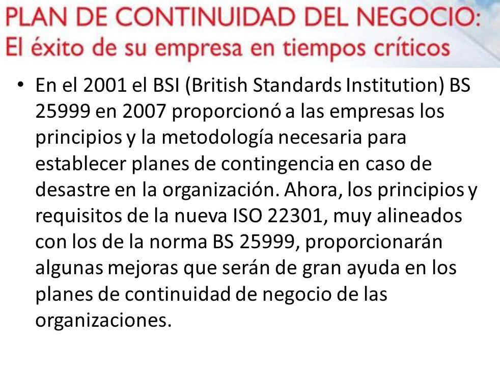 En el 2001 el BSI (British Standards Institution) BS 25999 en 2007 proporcionó a las empresas los principios y la metodología necesaria para establece