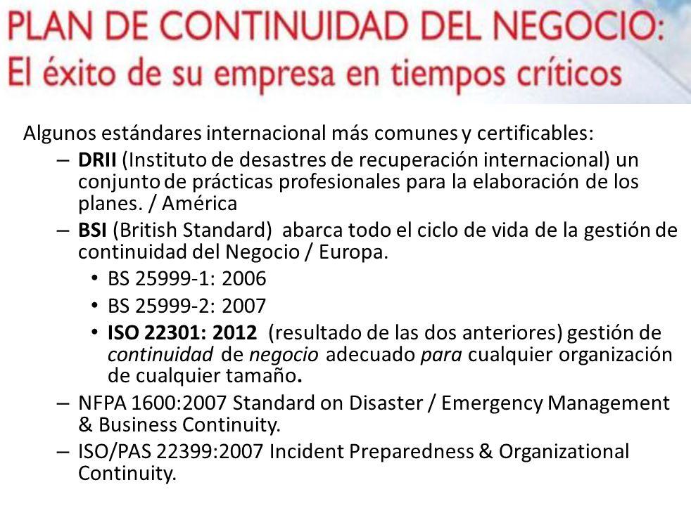 Algunos estándares internacional más comunes y certificables: – DRII (Instituto de desastres de recuperación internacional) un conjunto de prácticas p