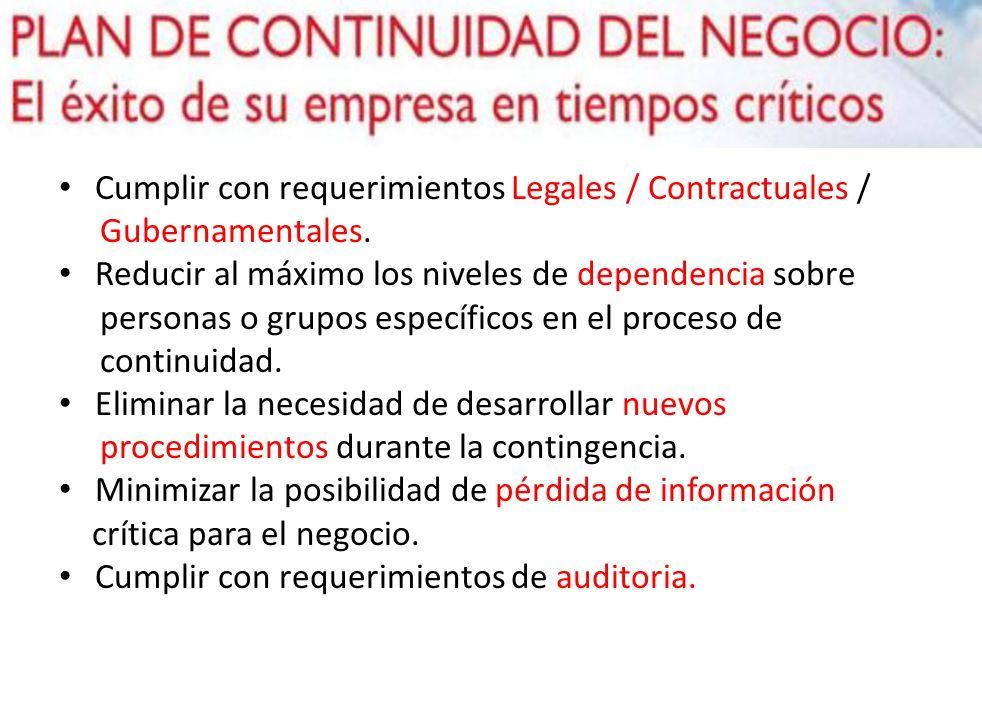 Cumplir con requerimientos Legales / Contractuales / Gubernamentales. Reducir al máximo los niveles de dependencia sobre personas o grupos específicos