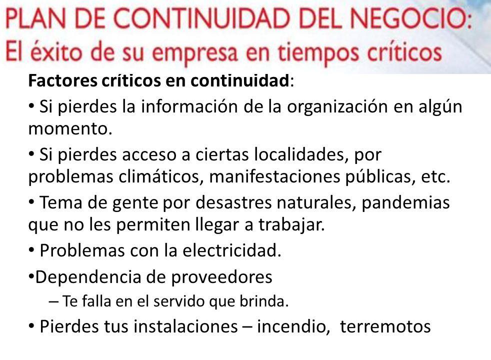 Factores críticos en continuidad: Si pierdes la información de la organización en algún momento. Si pierdes acceso a ciertas localidades, por problema