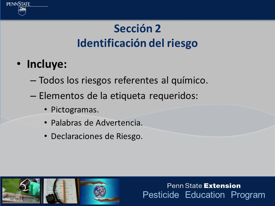 Pesticide Education Program Incluye: – Todos los riesgos referentes al químico. – Elementos de la etiqueta requeridos: Pictogramas. Palabras de Advert