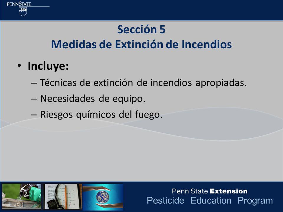 Pesticide Education Program Incluye: – Técnicas de extinción de incendios apropiadas. – Necesidades de equipo. – Riesgos químicos del fuego. Sección 5