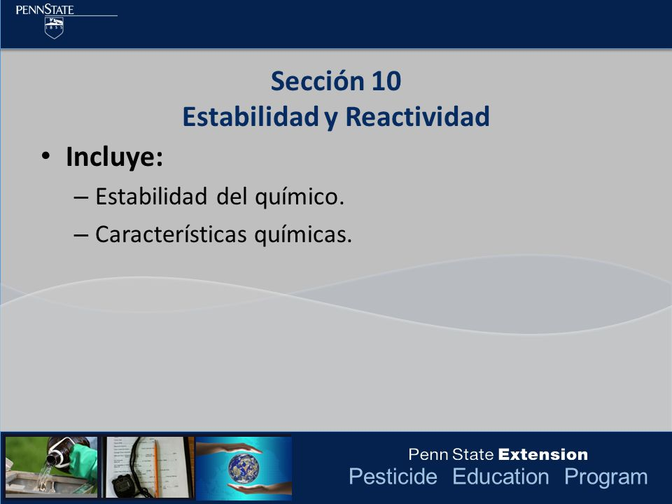 Pesticide Education Program Incluye: – Estabilidad del químico. – Características químicas. Sección 10 Estabilidad y Reactividad