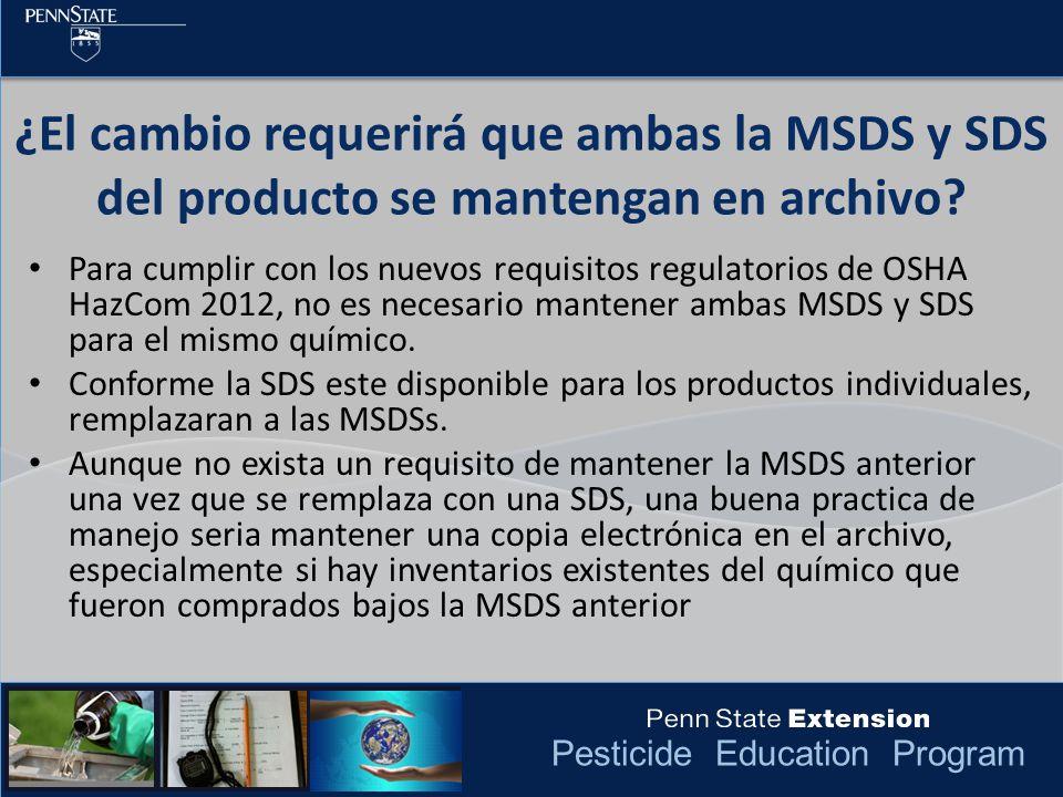 Pesticide Education Program ¿El cambio requerirá que ambas la MSDS y SDS del producto se mantengan en archivo? Para cumplir con los nuevos requisitos