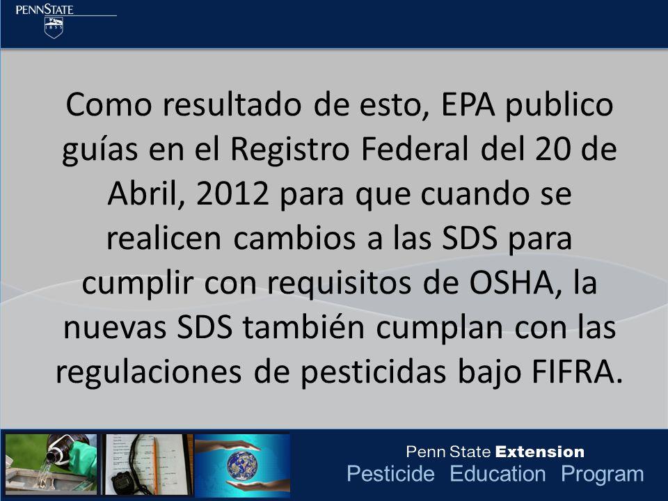 Pesticide Education Program Como resultado de esto, EPA publico guías en el Registro Federal del 20 de Abril, 2012 para que cuando se realicen cambios