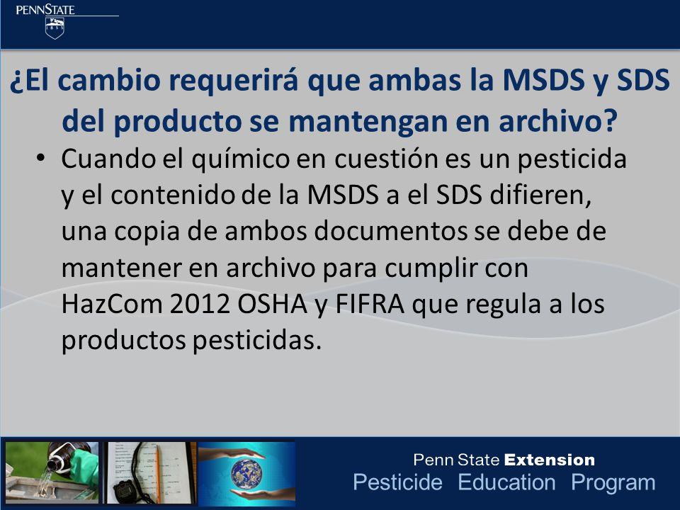 Pesticide Education Program ¿El cambio requerirá que ambas la MSDS y SDS del producto se mantengan en archivo? Cuando el químico en cuestión es un pes