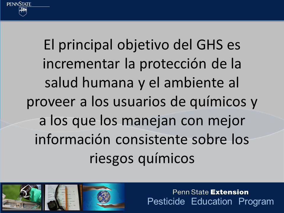 Pesticide Education Program El principal objetivo del GHS es incrementar la protección de la salud humana y el ambiente al proveer a los usuarios de q