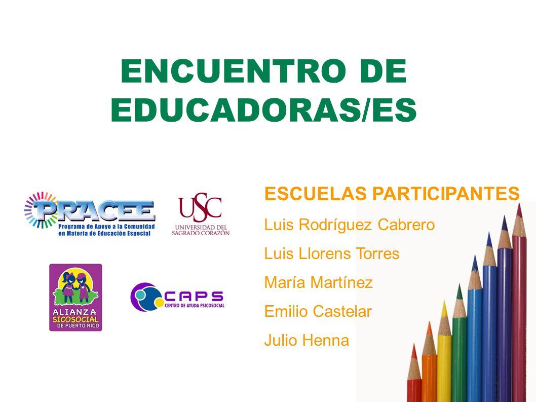 ENCUENTRO DE EDUCADORAS/ES ESCUELAS PARTICIPANTES Luis Rodríguez Cabrero Luis Llorens Torres María Martínez Emilio Castelar Julio Henna