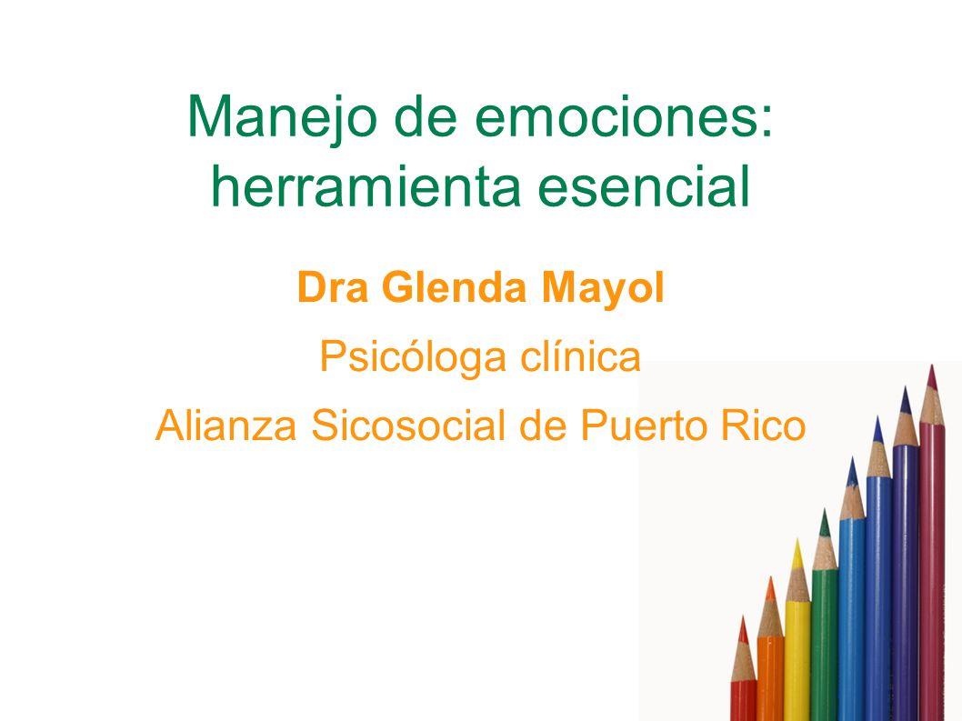 Manejo de emociones: herramienta esencial Dra Glenda Mayol Psicóloga clínica Alianza Sicosocial de Puerto Rico