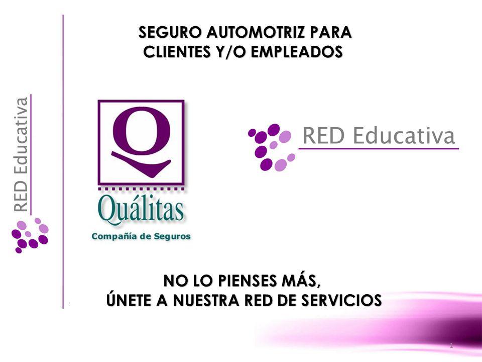 1 SEGURO AUTOMOTRIZ PARA CLIENTES Y/O EMPLEADOS NO LO PIENSES MÁS, ÚNETE A NUESTRA RED DE SERVICIOS
