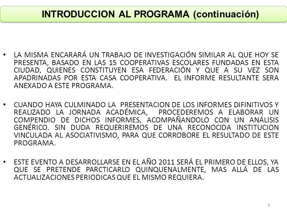 INTRODUCCION AL PROGRAMA (continuación) LA MISMA ENCARARÁ UN TRABAJO DE INVESTIGACIÓN SIMILAR AL QUE HOY SE PRESENTA, BASADO EN LAS 15 COOPERATIVAS ES