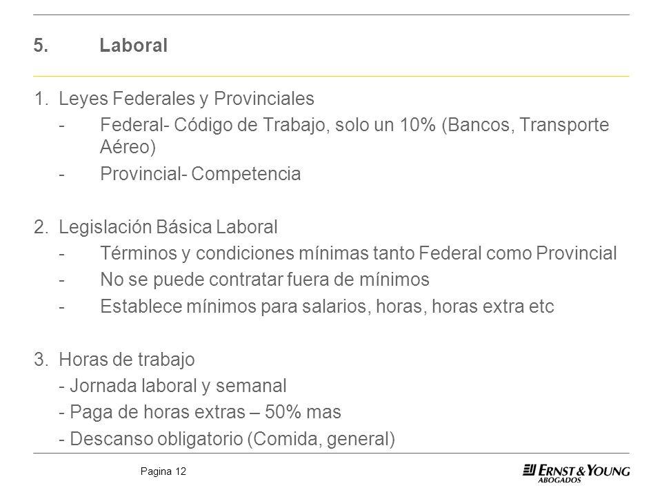 Pagina 12 5.Laboral 1.Leyes Federales y Provinciales -Federal- Código de Trabajo, solo un 10% (Bancos, Transporte Aéreo) -Provincial- Competencia 2.Le