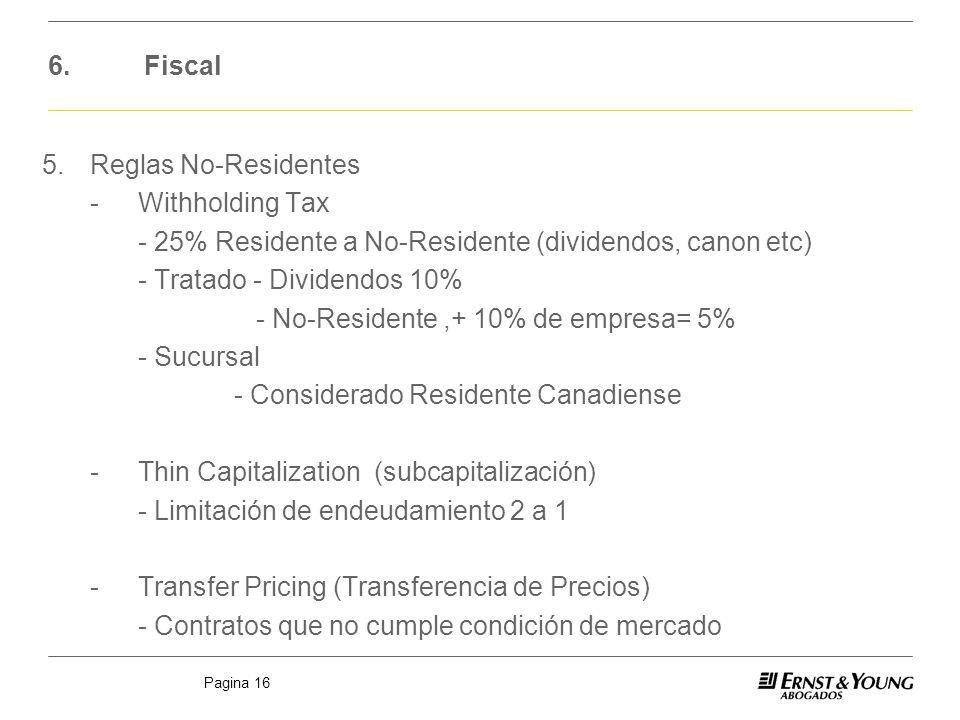 Pagina 16 6.Fiscal 5.Reglas No-Residentes -Withholding Tax - 25% Residente a No-Residente (dividendos, canon etc) - Tratado - Dividendos 10% - No-Resi