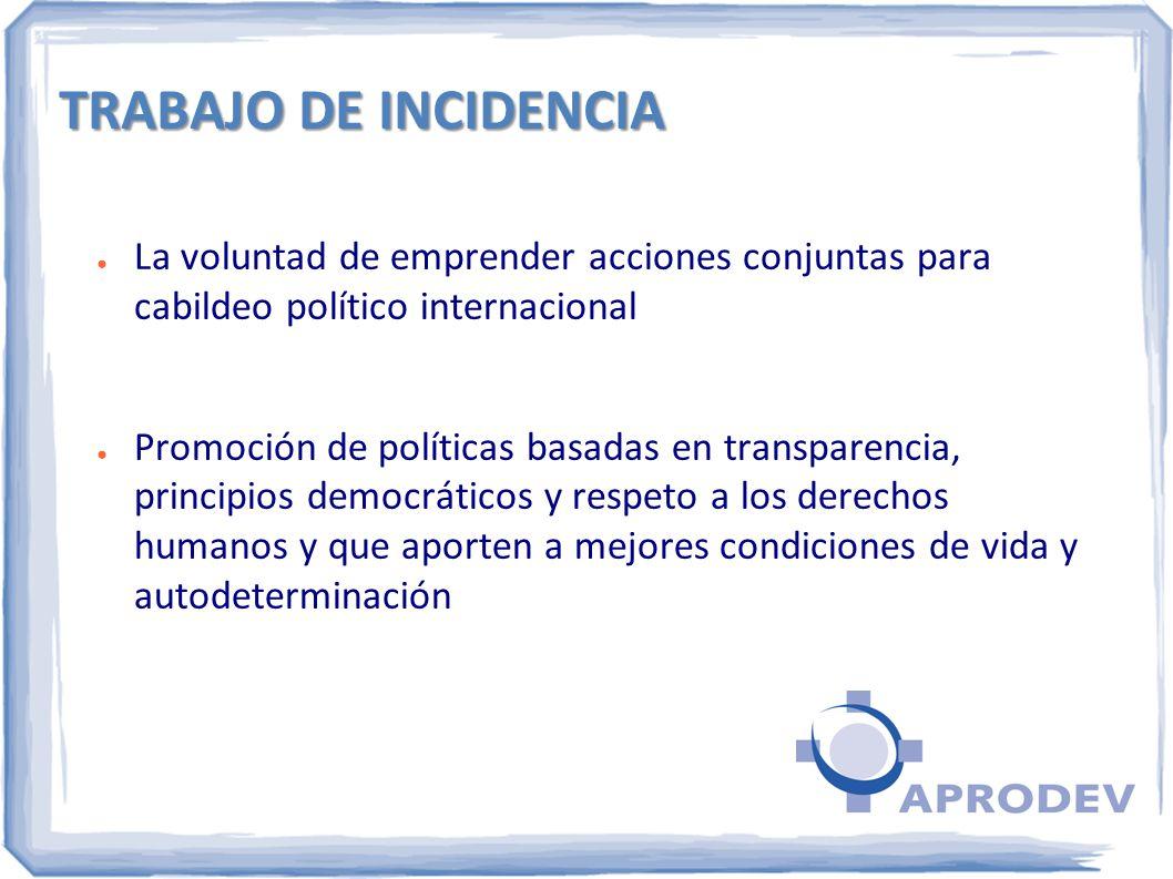 TRABAJO DE INCIDENCIA La voluntad de emprender acciones conjuntas para cabildeo político internacional Promoción de políticas basadas en transparencia