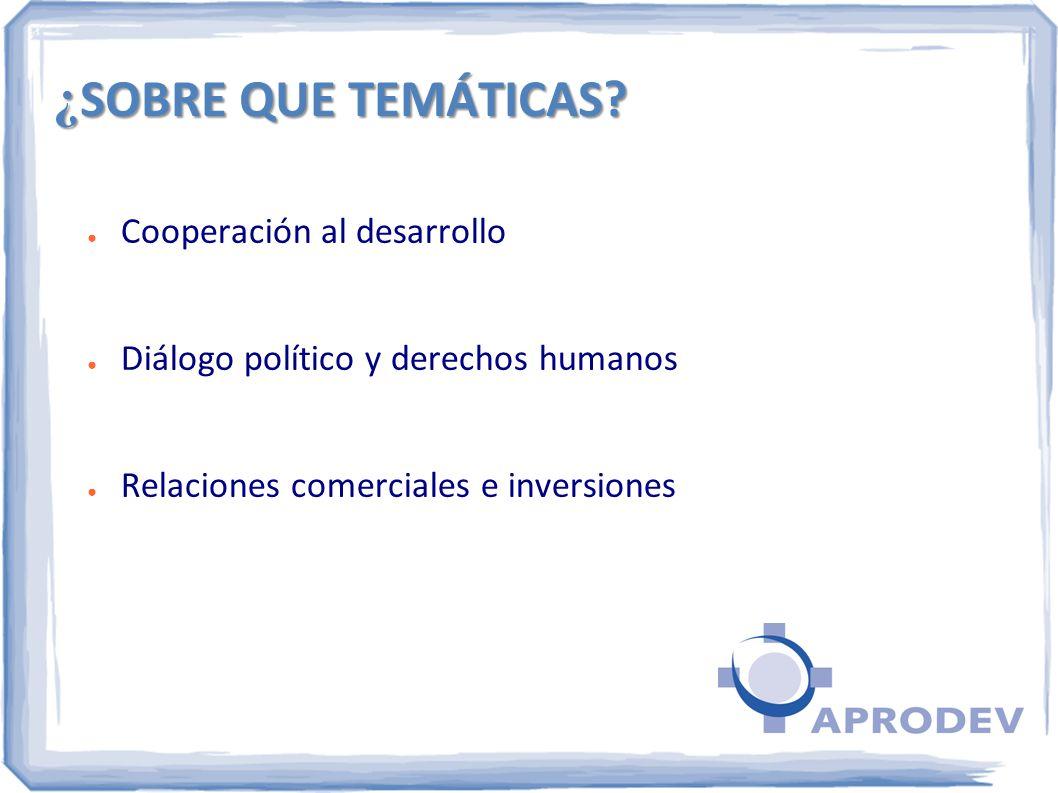¿ SOBRE QUE TEMÁTICAS? Cooperación al desarrollo Diálogo político y derechos humanos Relaciones comerciales e inversiones