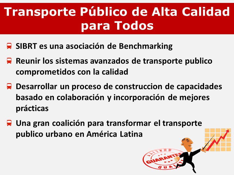 SIBRT es una asociación de Benchmarking Reunir los sistemas avanzados de transporte publico comprometidos con la calidad Desarrollar un proceso de construccion de capacidades basado en colaboración y incorporación de mejores prácticas Una gran coalición para transformar el transporte publico urbano en América Latina Transporte Público de Alta Calidad para Todos