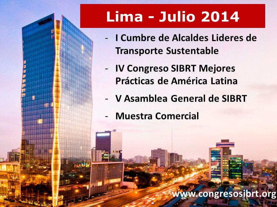 Lima - Julio 2014 -I Cumbre de Alcaldes Lideres de Transporte Sustentable -IV Congreso SIBRT Mejores Prácticas de América Latina -V Asamblea General de SIBRT -Muestra Comercial www.congresosibrt.org