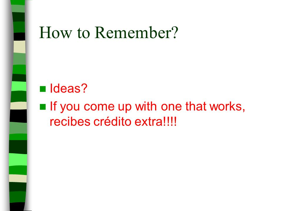 How to remember Come up with a good way, and youll get extra credit!