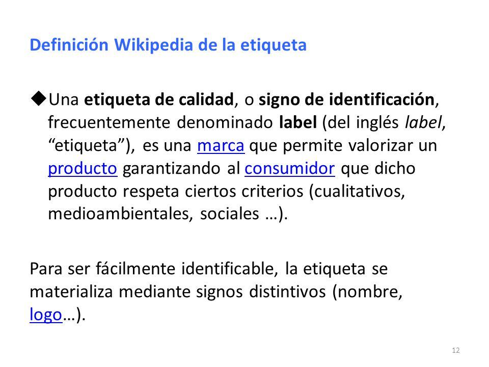 Definición Wikipedia de la etiqueta Una etiqueta de calidad, o signo de identificación, frecuentemente denominado label (del inglés label, etiqueta),