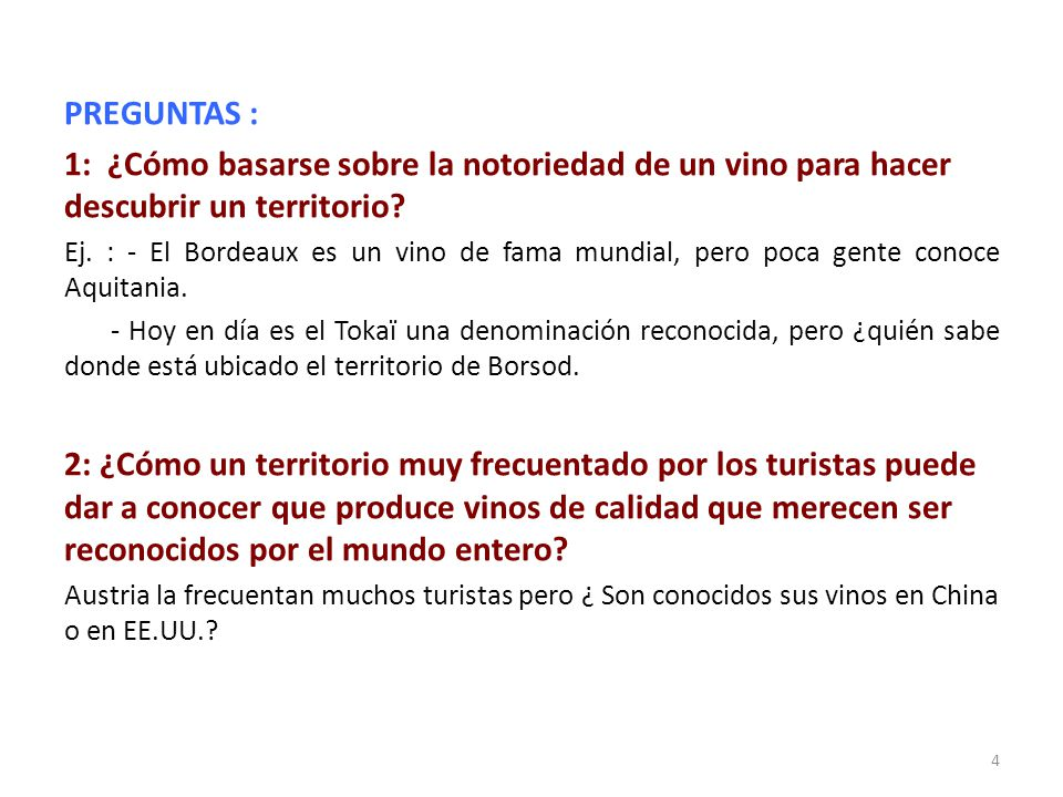 PREGUNTAS : 1: ¿Cómo basarse sobre la notoriedad de un vino para hacer descubrir un territorio? Ej. : - El Bordeaux es un vino de fama mundial, pero p