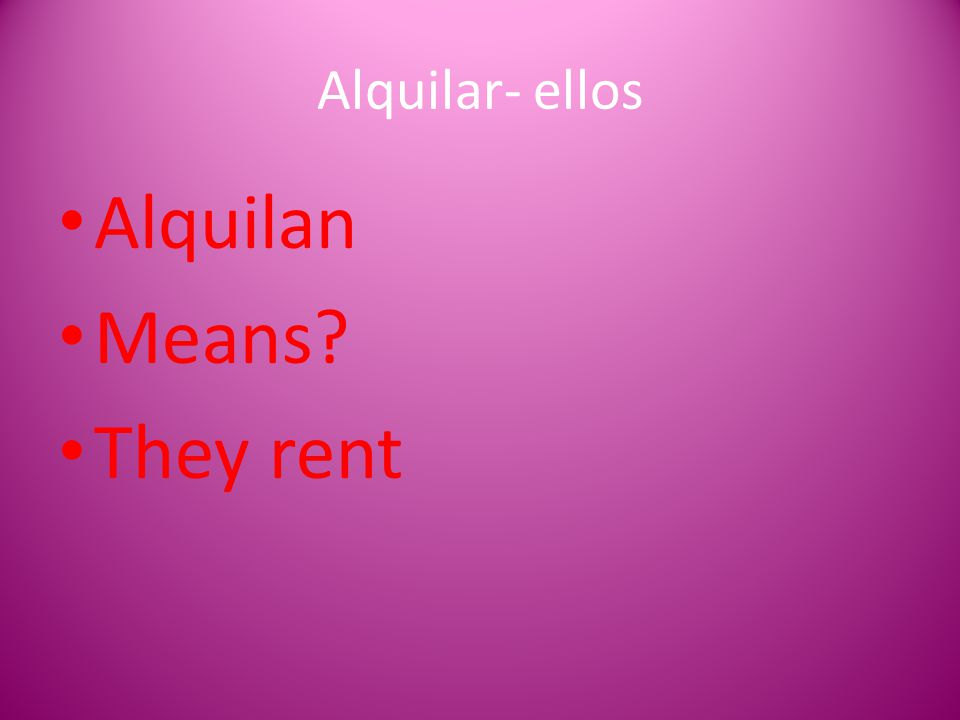 Alquilar- ellos Alquilan Means? They rent