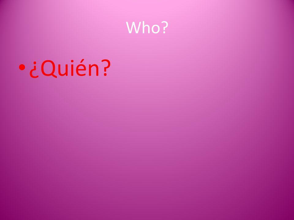 Who? ¿Quién?