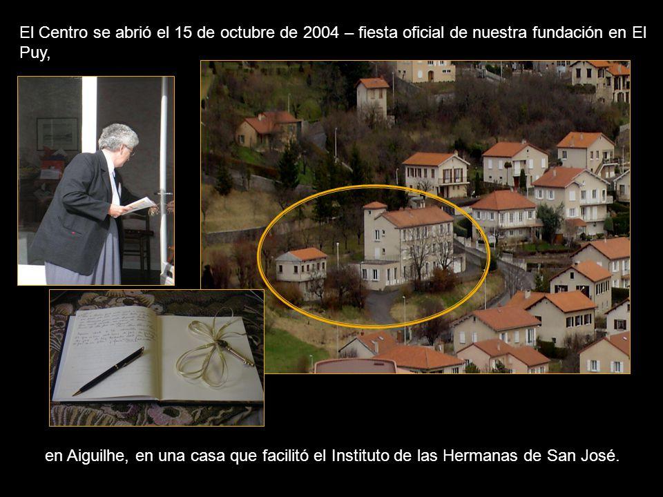 El Centro se abrió el 15 de octubre de 2004 – fiesta oficial de nuestra fundación en El Puy, en Aiguilhe, en una casa que facilitó el Instituto de las Hermanas de San José.