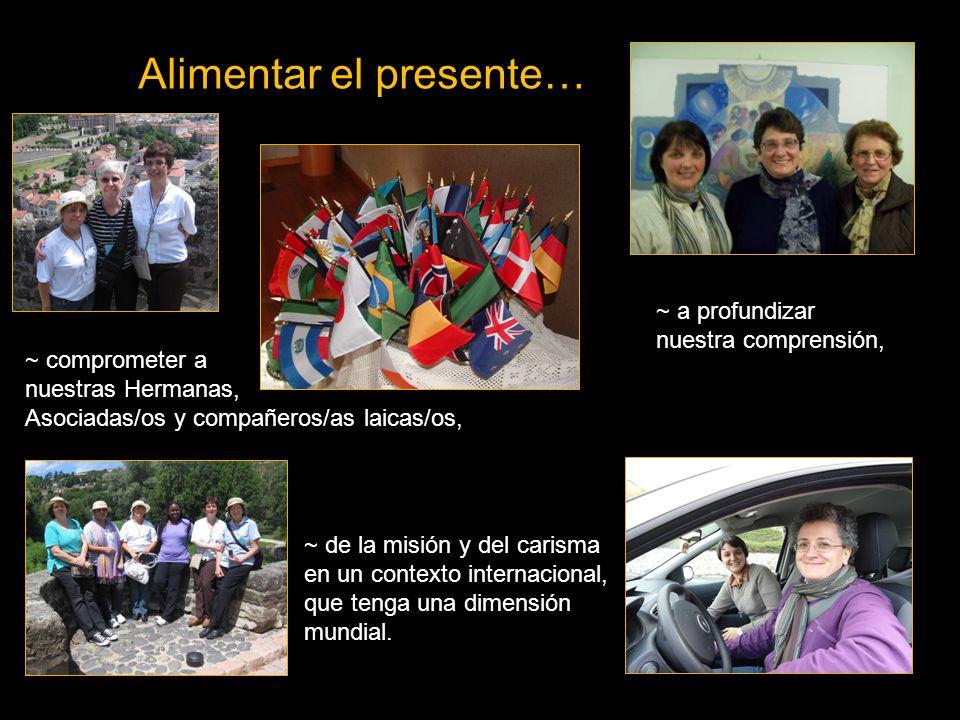 Alimentar el presente… Young Adults Program at the Centre ~ comprometer a nuestras Hermanas, Asociadas/os y compañeros/as laicas/os, ~ a profundizar nuestra comprensión, ~ de la misión y del carisma en un contexto internacional, que tenga una dimensión mundial.