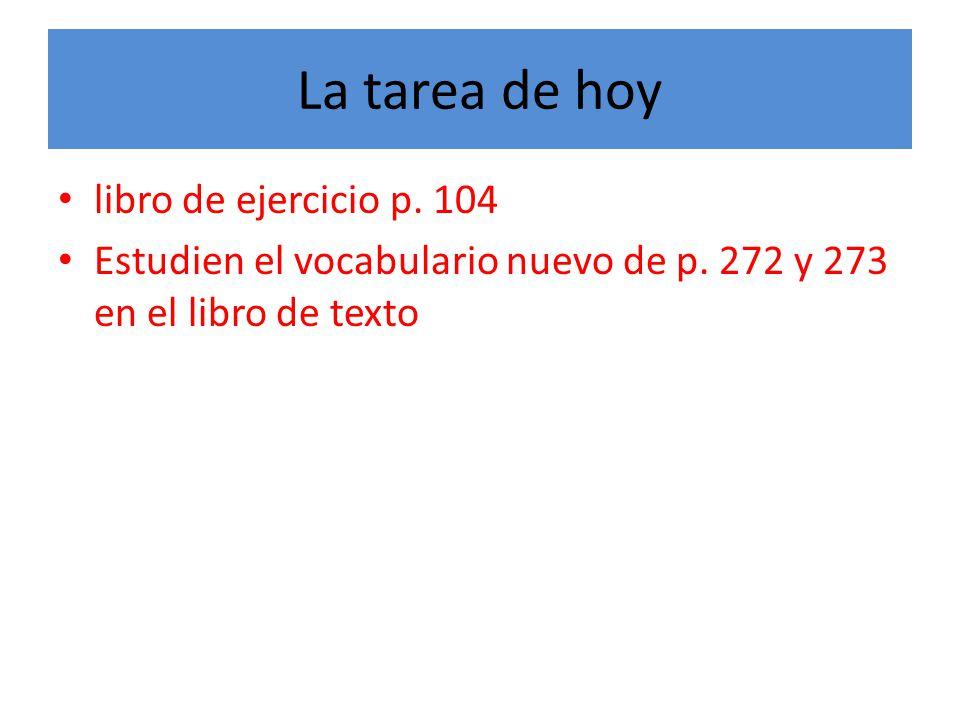 La tarea de hoy libro de ejercicio p. 104 Estudien el vocabulario nuevo de p.