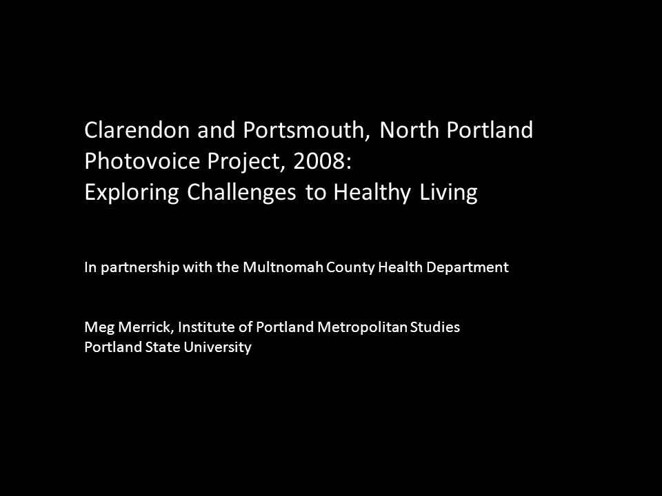 Clarendon and Portsmouth, North Portland Photovoice Project, 2008: Exploring Challenges to Healthy Living In partnership with the Multnomah County Hea